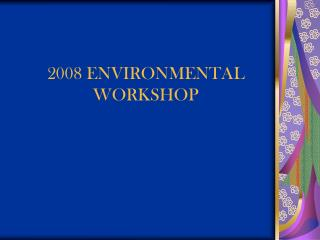 2008 ENVIRONMENTAL WORKSHOP