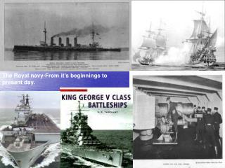 The Royal navy-From it's beginnings to present day.