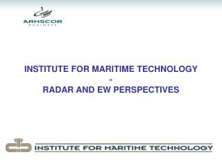 INSTITUTE FOR MARITIME TECHNOLOGY - RADAR AND EW PERSPECTIVES