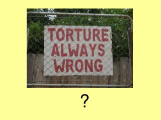 Lesson Aims: To understand how torture can be defined To decide if torture can ever be justified To consider ways in wh