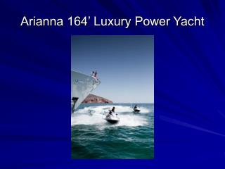 Arianna 164' Luxury Power Yacht