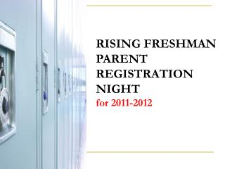 RISING FRESHMAN PARENT REGISTRATION NIGHT  for 2011-2012
