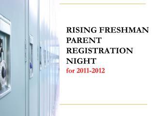 RISING FRESHMAN PARENT REGISTRATION NIGHT  for 2011-2012