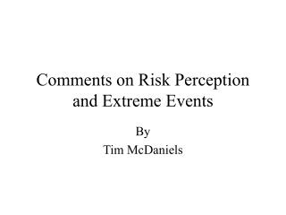 Comments on Risk Perception and Extreme Events