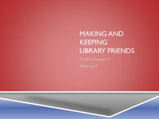 MAKING AND KEEPING  LIBRARY FRIENDS