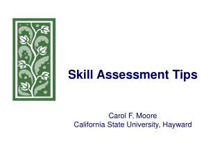 Skill Assessment Tips Carol F. Moore  California State University, Hayward