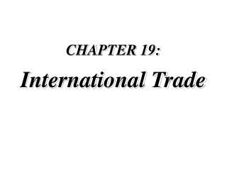 CHAPTER 19: International Trade