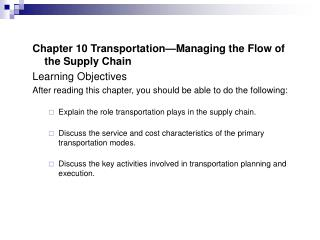 Chapter 10 Transportation—Managing the Flow of the Supply Chain Learning Objectives After reading this chapter, you sho