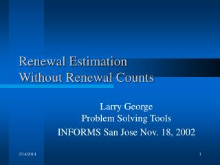 Renewal Estimation  Without Renewal Counts