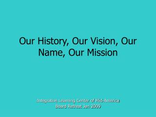Our History, Our Vision, Our Name, Our Mission