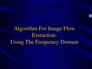 Algorithm For Image Flow Extraction- Using The Frequency Domain