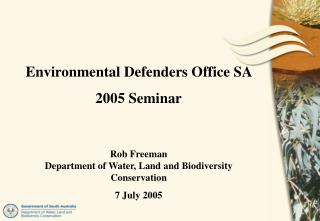 Environmental Defenders Office SA  2005 Seminar Rob Freeman Department of Water, Land and Biodiversity Conservation 7 J