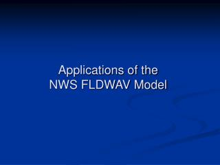 Applications of the  NWS FLDWAV Model
