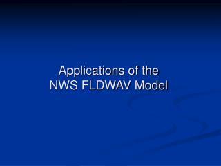 Applications of the  NWS FLDWAV Model