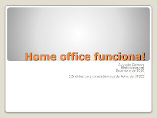 Home office funciona!