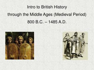 Intro to British History   through the Middle Ages (Medieval Period) 800 B.C. – 1485 A.D.