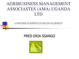 AGRIBUSINESS MANAGEMENT ASSOCIASTES (AMA) UGANDA LTD A PARTNER IN HORTICULTURE DEVELOPMENT