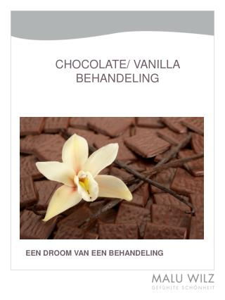 CHOCOLATE/ VANILLA BEHANDELING