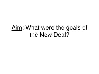 Aim : What were the goals of the New Deal?