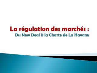 La régulation des marchés:  Du New Deal à la Charte de La Havane