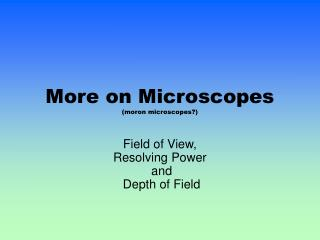 More on Microscopes (moron microscopes?)