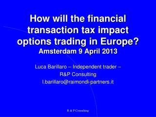 How will the financial transaction tax impact options trading in Europe?  Amsterdam 9 April 2013