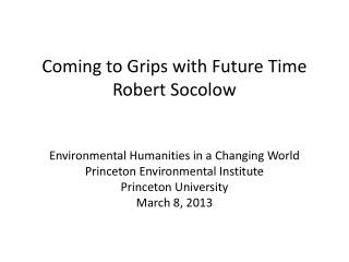 Coming to Grips with Future Time Robert Socolow