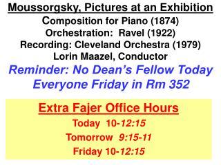 Extra Fajer Office Hours Today  10- 12:15 Tomorrow   9:15-11 Friday 10- 12:15