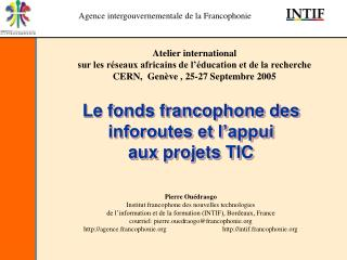 Le fonds francophone des inforoutes et l'appui  aux projets TIC