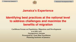 Caribbean Forum on Population, Migration and Development 9-10 July 2013 Georgetown, Guyana Presented by: Toni- Shae Fre