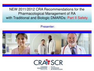 NEW 2011/2012 CRA Recommendations for the  Pharmacological Management of RA  with Traditional and Biologic DMARDs:  Par