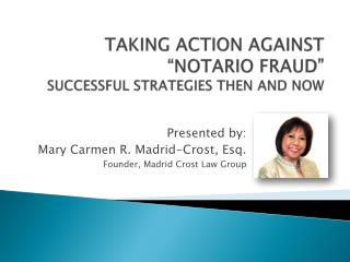 TAKING ACTION AGAINST  �NOTARIO FRAUD� SUCCESSFUL STRATEGIES THEN AND NOW
