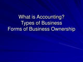 What is Accounting? Types of Business Forms of Business Ownership