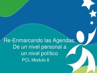 Re-Enmarcando las Agendas:  De un nivel personal a   un nivel político