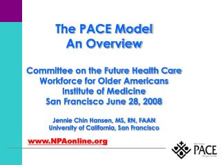 The PACE Model An Overview Committee on the Future Health Care Workforce for Older Americans Institute of Medicine San