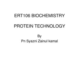 ERT106 BIOCHEMISTRY PROTEIN TECHNOLOGY