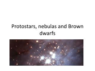 Protostars, nebulas and Brown dwarfs