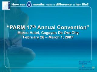 """PARM 17 th  Annual Convention"" Marco Hotel, Cagayan De Oro City February 28 – March 1, 2007"