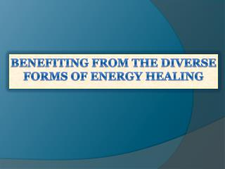 Benefiting From The Diverse Forms Of Energy Healing