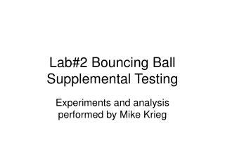 Lab#2 Bouncing Ball Supplemental Testing