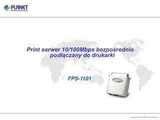 Print serwer 10/100Mbps bezpośrednio podłączany do drukarki FPS-1101