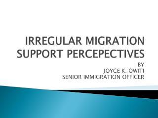 IRREGULAR MIGRATION  SUPPORT PERCEPECTIVES