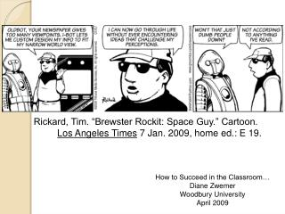 "Rickard, Tim. ""Brewster Rockit: Space Guy."" Cartoon.  Los Angeles Times  7 Jan. 2009, home ed.: E 19."