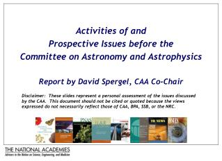 Activities of and  Prospective Issues before the  Committee on Astronomy and Astrophysics Report by David Spergel, CAA