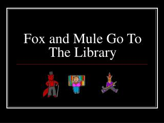 Fox and Mule Go To The Library