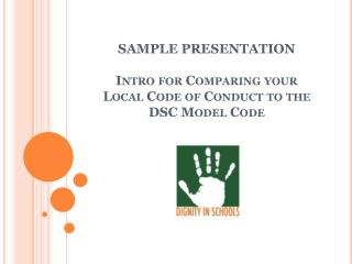 SAMPLE PRESENTATION Intro for Comparing your  Local Code of Conduct to the  DSC Model Code