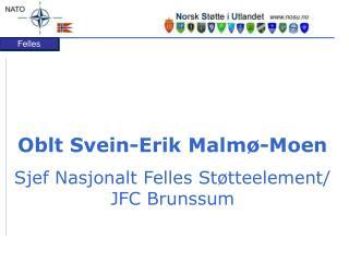 Oblt Svein-Erik Malmø-Moen Sjef Nasjonalt Felles Støtteelement/ JFC Brunssum