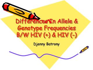Differences In Allele & Genotype Frequencies B/W HIV (+) & HIV (-)