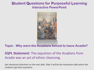 Topic:  Why were the Acadians forced to leave Acadie?