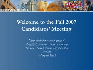 Welcome to the Fall 2007 Candidates' Meeting